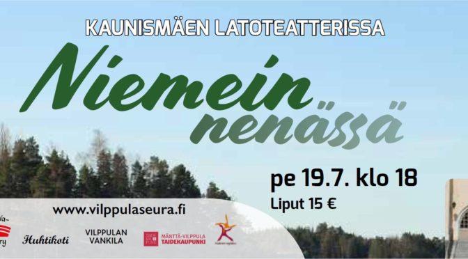 KAUNISMÄEN LATOTEATTERI KUTSUU: NIEMEIN NENÄSSÄ ENSI-ILTA 19.07. KLO 18.00, Katso muut esitysajat